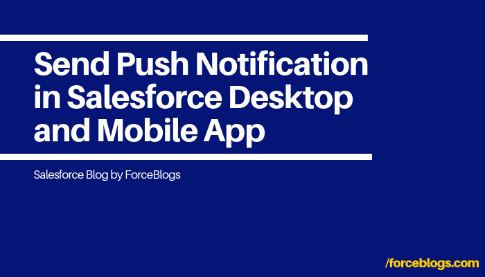 Send Push Notification in Salesforce Desktop and Mobile App