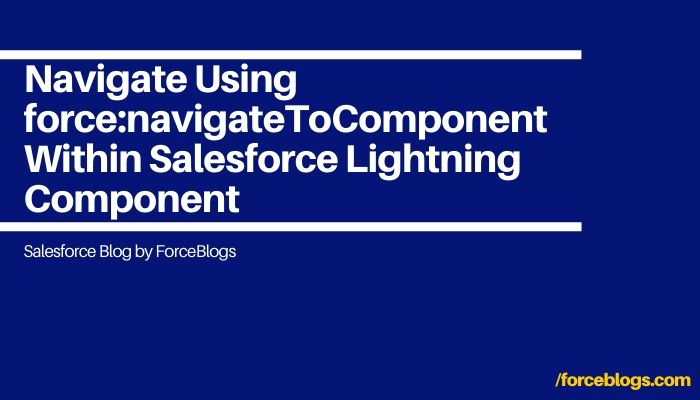 Navigate Using force:navigateToComponent Within Salesforce Lightning Component